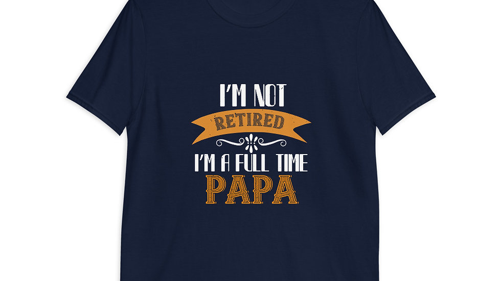 I'm not  retired I'm a full time Papa   Short-Sleeve T-Shirt   Men