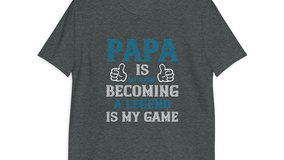 papa is my name becoming a legend is my game | Short-Sleeve T-Shirt | Men