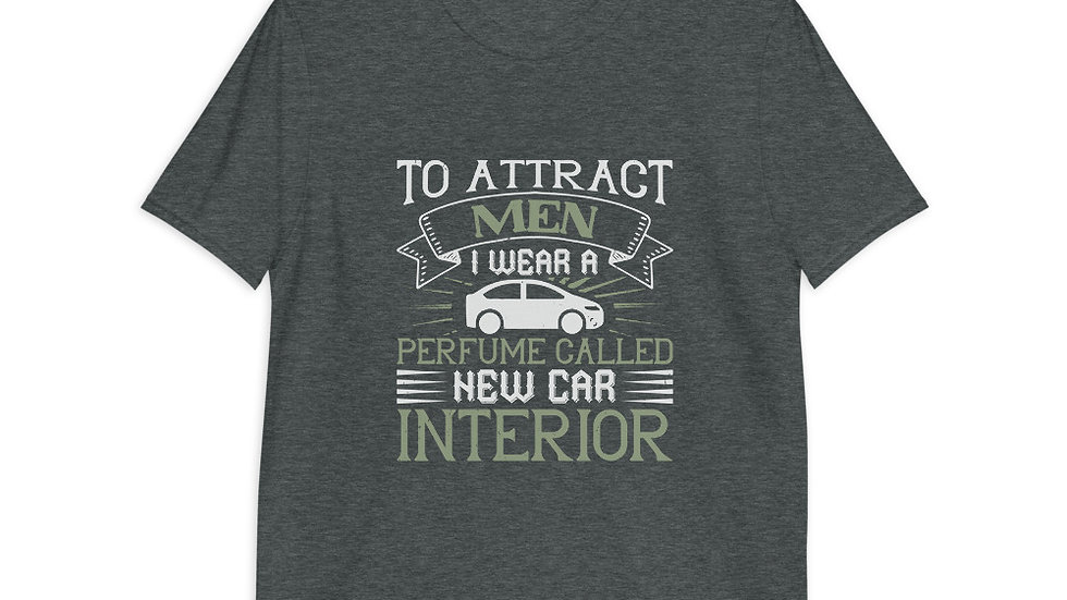To attract men, I wear a perfume called New Car Interior | T-Shirt | Women