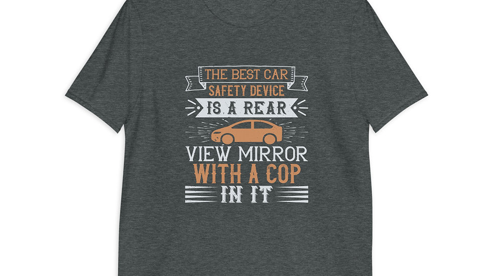 Best car safety device is a rear-view mirror with a cop in it | Unisex T-Shirt