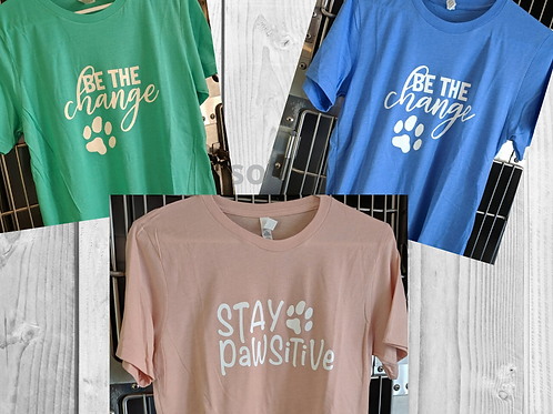 """Be the Change""or ""Stay Pawsitive"" Tee Shirts"