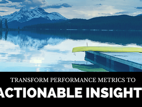Transform Performance Metrics to Actionable Insights