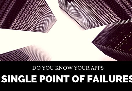 Do you know your Apps Single Point of Failures?