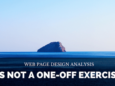 Web Page Design Analysis is not a one-off Exercise