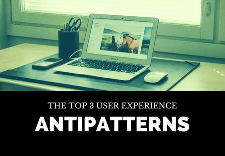 The 3 User Experience Antipatterns