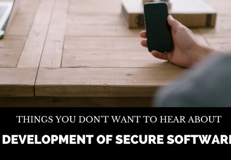 Things you don't want to hear about Development of Secure Software