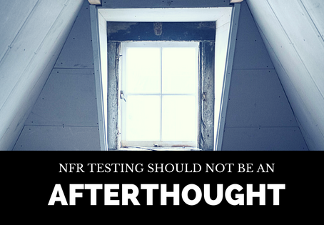 NFR Testing should not be an afterthought