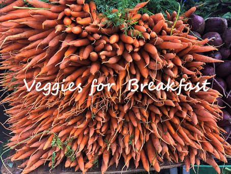 Veggies for Breakfast!