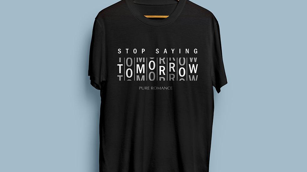 Stop Saying Tomorrow T Shirt