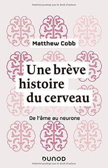 """Impressions de lecture du livre  """"Une brève histoire du cerveau – de l'âme au neurone"""""""