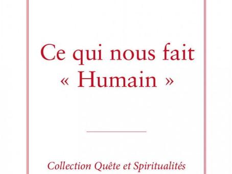 Vient de paraître : « Ce qui nous fait «humain », une réponse à la crise de la société occidentale