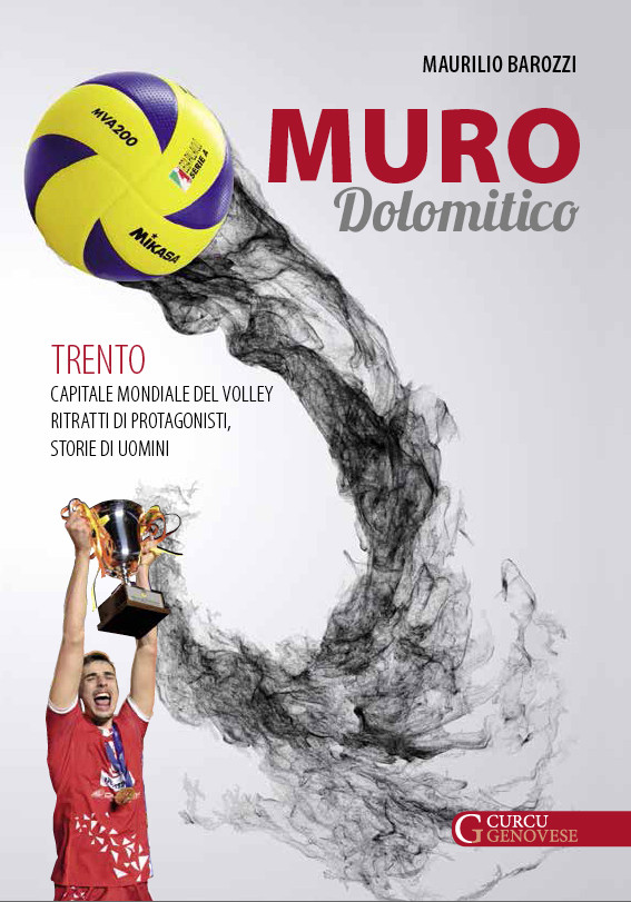Muro Dolomitico. Trento capitale mondiale del volley. Ritratti di protagonisti, storie di uomini
