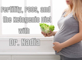 Fertility, PCOS, and the Ketogenic Diet with Dr. Nadia Pateguana