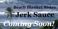 Beach Blanket Bistro Jerk Sauce Coming Soon!