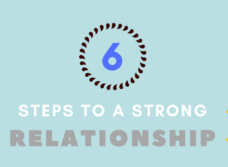 The SIX Steps to a STRONG Relationship