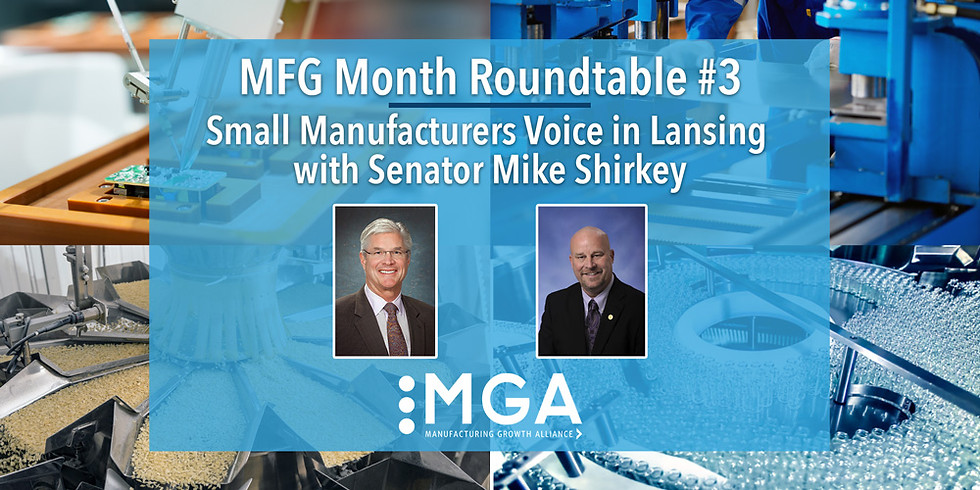 MFG Month Roundtable #3   Small Manufacturers Voice in Lansing w/ Senator Mike Shirkey