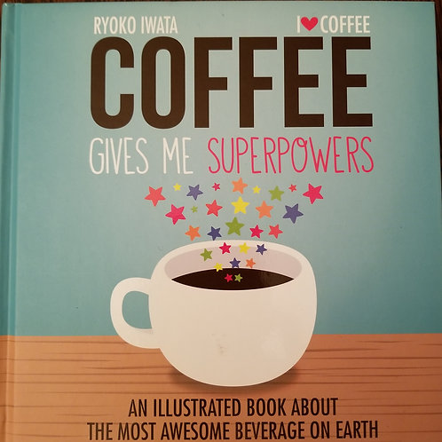 Coffee Gives Me Super Powers ~ a book