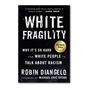 White fragility - why it's so hard for white people to talk about racism by Robin DiAngelo
