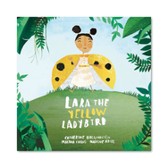 LARA THE YELLOW LADYBIRD by Catherine Holtzhausen, Martha Evans & Nadene Kriel