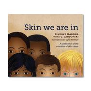 SKIN WE ARE IN by Sindiwe Magona & Nina G Jablonski