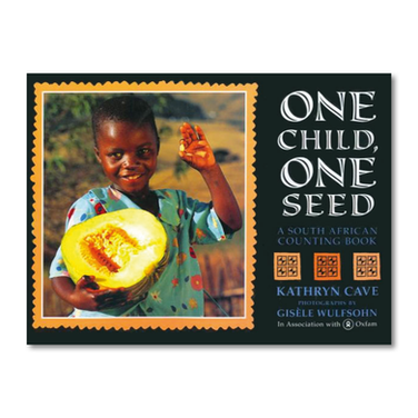 ONE CHILD ONE SEED: A South African Counting Book by Kathryn Cave