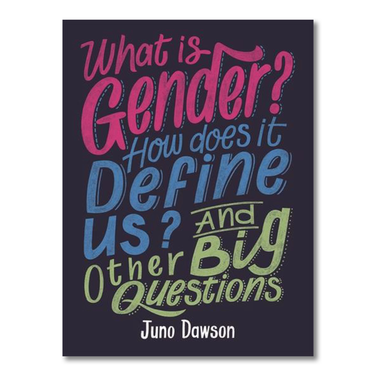 books b51.pngWhat is Gender? How Does it Define Us? And Other Big Questions