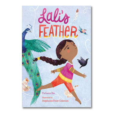Lali's Feather  by Farhana Zia / Illustrated by Stephanie Fizer Coleman