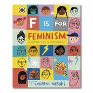 F IS FOR FEMINISM by Carolyn Suzuki