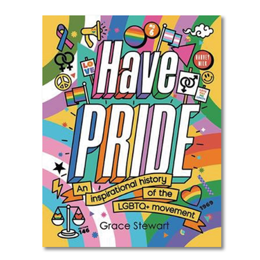 Have Pride: An Inspirational History of the LGBTQ+ Movement by Grace Stewart