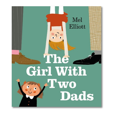 The Girl with Two Dads by Mel Elliott