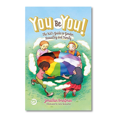 You Be You! The Kids Guide to Gender, Sexuality, and Family by Jonathan Branfman