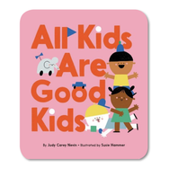 ALL KIDS ARE GOOD KIDS by Judy Carey Nevin