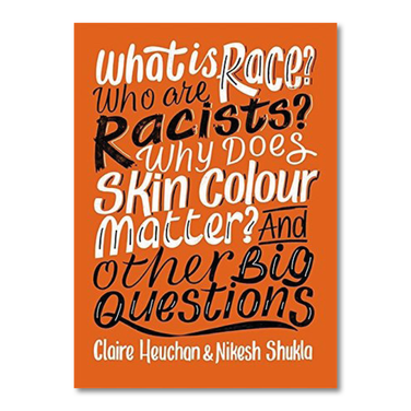What is Race? Who are Racists? Why Does Skin Colour Matter? And Other Big Questions