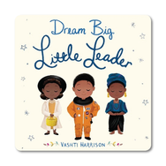 DREAM BIG LITTLE LEADER by Vashti Harrison