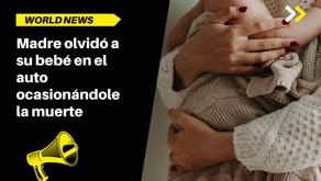 Madre olvidó a su bebé en el auto ocasionándole la muerte