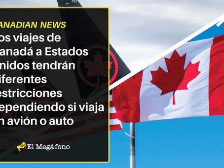 Los viajes de Canadá a Estados Unidos tendrán diferentes restricciones si viaja en avión o en auto