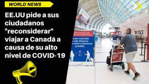 """EE.UU pide a sus ciudadanos """"reconsiderar"""" viajar a Canadá a causa de su alto nivel de COVID-19"""