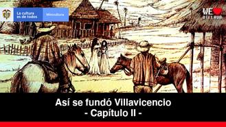 De Gramalote a Villavicencio - Capítulo 2   Así se fundó Villavicencio