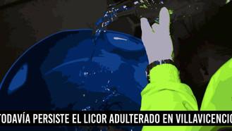 Todavía persiste el licor adulterado en Villavicencio.
