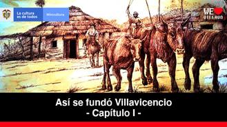 De Los Antecedentes - Capítulo 1   Así se fundó Villavicencio