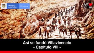 La vía al llano - Capítulo 8   Así se fundó Villavicencio