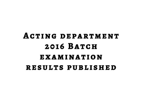 Acting Dept 2016 Batch Exam Results
