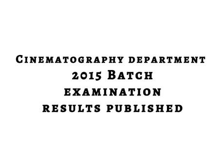 Cinematography Dept 2015 Batch Exam Results