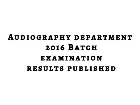 Audiography Dept 2016 Batch Exam Results