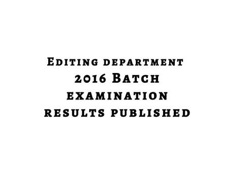 Editing Dept 2016 Batch Exam Results
