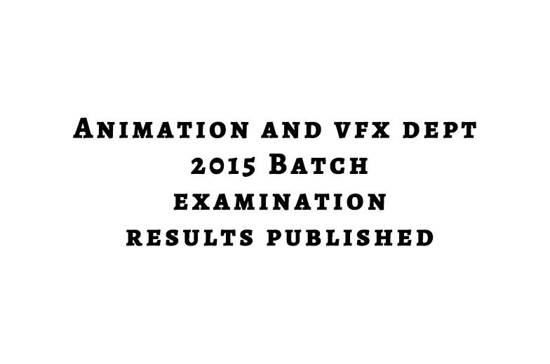Animation Dept 2015 Batch Exam Results