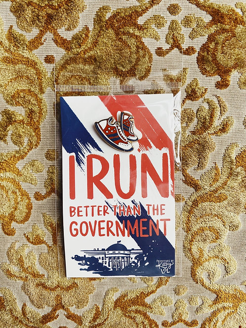 "Enamel Pin: ""I run better than the government"""