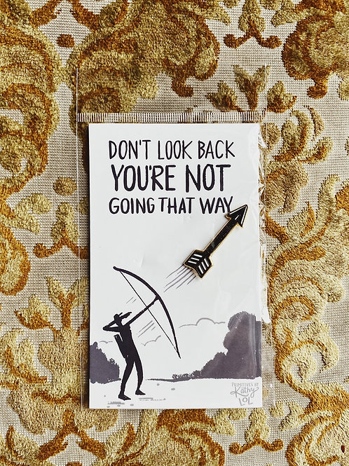 "Enamel Pin: ""Don't look back, you're not going that way"""