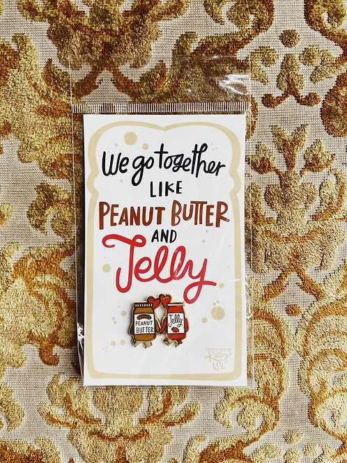"""Enamel Pin: """"We go together like peanut butter and jelly"""""""