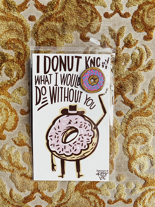 "Enamel Pin: ""I donut know what I would do without you"""